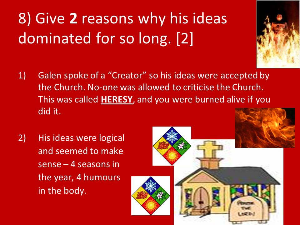 8) Give 2 reasons why his ideas dominated for so long. [2]